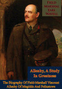 Allenby  A Study In Greatness  The Biography Of Field Marshall Viscount Allenby Of Megiddo And Felixstowe