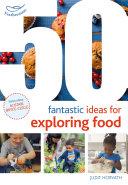 50 Fantastic Ideas for Exploring Food