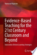 Evidence Based Teaching for the 21st Century Classroom and Beyond