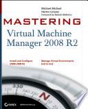 Mastering Virtual Machine Manager 2008 R2