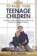 How to Raise Your Teenage Kids