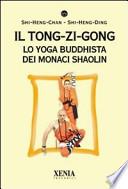 Il tong-zi-gong. Lo yoga buddhista dei monaci Shaolin