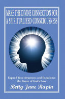 Make the Divine Connection for a Spiritualized Consciousness