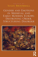 Gender and Emotions in Medieval and Early Modern Europe: Destroying Order, Structuring Disorder Pdf/ePub eBook