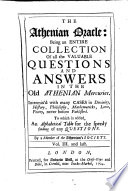 The Athenian Oracle  Being an Entire Collection of All the Valuable Questions and Answers in the Old Athenian Mercuries  Intermix d with Many Cases in Divinity  History  Philosophy  Mathematics  Love  Poetry  Never Before Published     By a Member of the Athenian Society  S  W       The Second Edition More Correct