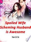 Spoiled Wife: Scheming Husband is Awesome