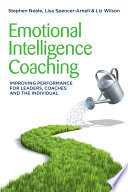 """Emotional Intelligence Coaching: Improving Performance for Leaders, Coaches and the Individual"" by Stephen Neale, Lisa Spencer-Arnell, Liz Wilson"