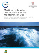 Maritime traffic effects on biodiversity in the Mediterranean Sea. Volume 2 : legal mechanisms to address maritime impacts on Mediterranean biodiversity