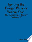Igniting the Prayer Warrior Within You    The Anatomy of Prayer  Volume 2  Book