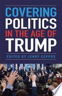 Covering Politics in the Age of Trump Book PDF