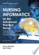 """Nursing Informatics for the Advanced Practice Nurse: Patient Safety, Quality, Outcomes, and Interprofessionalism"" by Susan McBride, PhD, RN-BC, CPHIMS, Mari Tietze, PhD, RN-BC, FHIMSS"