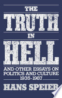 The Truth in Hell and Other Essays on Politics and Culture, 1935-1987