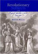 "Revolutionary Subjects in the English ""Jacobin"" Novel, 1790-1805"