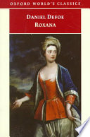 Roxana, the Fortunate Mistress, Or, A History of the Life and Vast Variety of Fortunes of Mademoiselle de Beleau