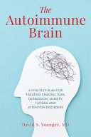 link to The autoimmune brain : a five-step plan for treating chronic pain, depression, anxiety, fatigue, and attention disorders in the TCC library catalog