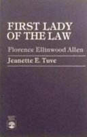First Lady of the Law  Florence Ellinwood Allen