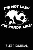 I m Not Lazy I m Panda Like Sleep Journal
