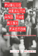 Public Health and the Risk Factor: A History of an Uneven Medical ...