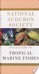 National Audubon Society Field Guide to Tropical Marine Fishes  : Of the Caribbean, the Gulf of Mexico, Florida, the Bahamas, and Bermuda