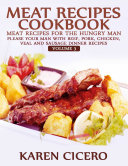 Meat Recipes Cookbook  Meat Recipes for the Hungry Man  Please Your Man With Beef  Pork  Chicken  Veal  and Sausage Recipes