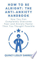 How To Be Alright  The Anti Anxiety Handbook Book