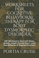 Worksheets for Cognitive Behavioral Therapy for Body Dysmorphic Disorder