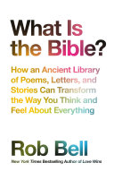 What is the Bible   How an Ancient Library of Poems  Letters and Stories Can Transform the Way You Think and Feel About Everything
