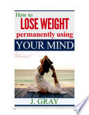 How to Lose Weight permanently using YOUR MIND