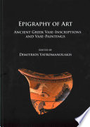 Epigraphy of Art  : Ancient Greek Vase-Inscriptions and Vase-Paintings