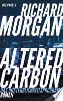 Altered Carbon - Das Unsterblichkeitsprogramm  : Roman
