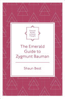 The Emerald guide to Zygmunt Bauman / by Dr. Shaun Best (Winchester University, UK)