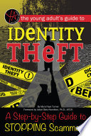 The Young Adult's Guide to Identity Theft  : A Step-by-Step Guide to Stopping Scammers