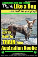 Australian Koolie Dog Training Think Like a Dog  But Don t Eat Your Poop