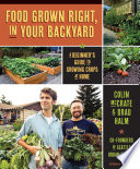 """Food Grown Right, In Your Backyard: A Beginner's Guide to Growing Crops at Home"" by Colin McCrate, Brad Halm, Hilary Dahl"