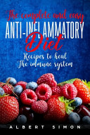 The Complete and Easy Anti Inflammatory Diet Recipes to Heal the Immune System