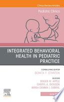 Integrated Behavioral Health in Pediatric Practice  An Issue of Pediatric Clinics of North America  E Book