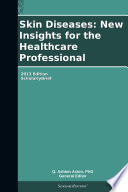 Skin Diseases  New Insights for the Healthcare Professional  2013 Edition