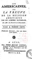 Les Americaines, ou La preuve de la religion chretienne par les lumieres naturelles. Par mde. [!] Le Prince de Beaumont. Tome 1. Premiere Partie (-6. Sixieme partie)