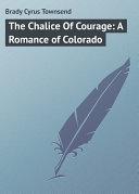 The Chalice Of Courage: A Romance of Colorado Pdf/ePub eBook