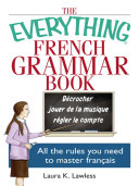 The Everything French Grammar Book