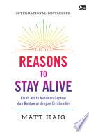 REASONS TO STAY ALIVE: Kisah Nyata Melawan Depresi dan Berdamai dengan Diri Sendiri