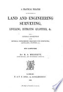 A practical treatise on the science of Land and Engineering Surveying     with a general description of the several instruments required for surveying     With illustrations