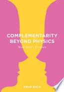 Complementarity Beyond Physics
