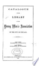 Catalogue of the Library of the Young Men s Association of the City of Chicago