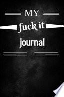 My Fuck It Journal