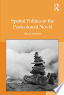 Spatial Politics In The Postcolonial Novel