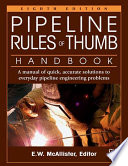 """""""Pipeline Rules of Thumb Handbook: A Manual of Quick, Accurate Solutions to Everyday Pipeline Engineering Problems"""" by E.W. McAllister"""