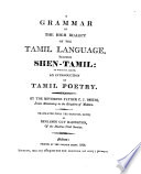 A Grammar of the High Dialect of the Tamil Language Termed Shen-Tamil : to which is Added an Introduction to Tamil Poetry