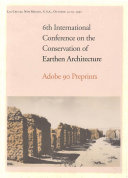 6th International Conference on the Conservation of Earthen Architecture: Adobe 90 Preprints