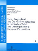 Using Biographical and Life History Approaches in the Study of Adult and Lifelong Learning